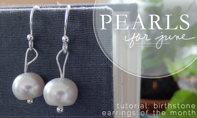 Birthstone Earring of the Month Tutorial, Pearl Earrings from katienormalgirl.com