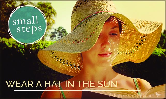 Wear a Hat in the Sun from katienormalgirl.com